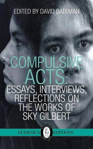 Compulsive Acts: Essays, Interviews, Reflections on the Works of Sky Gilbert. Guernica Editions. 2014.